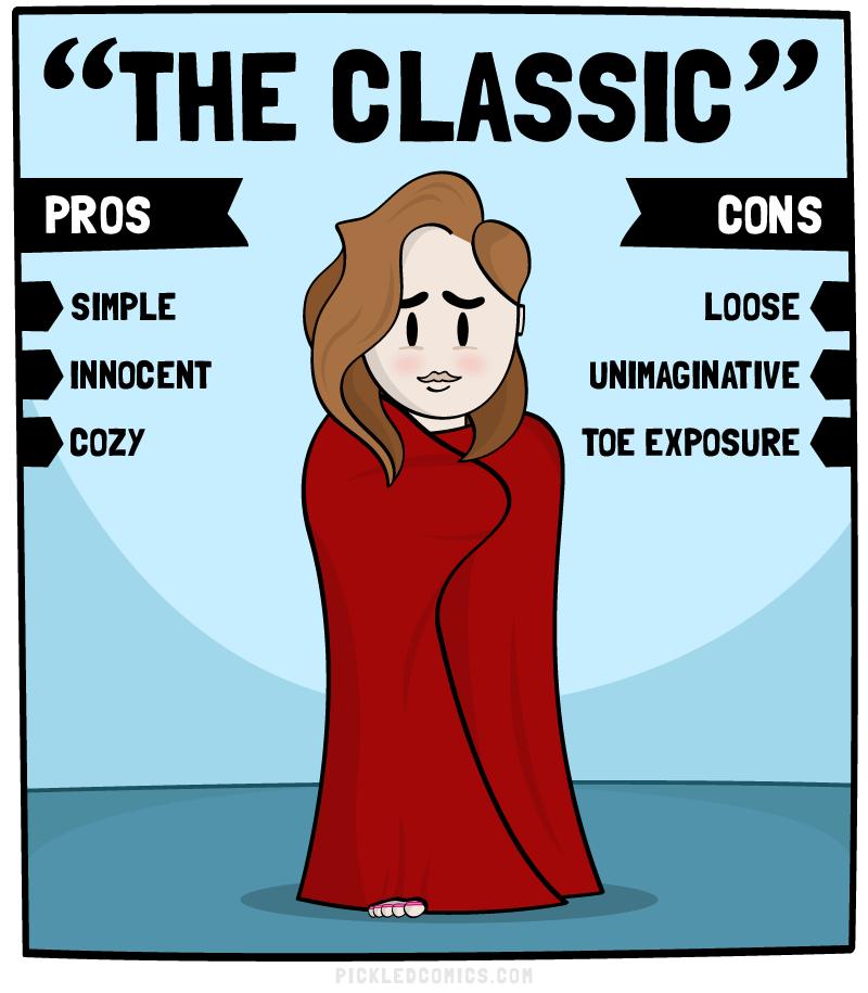 The Classic. Pros: Simple, Innocent, Cozy. Cons: Loose, Unimaginative, Toe Exposure.