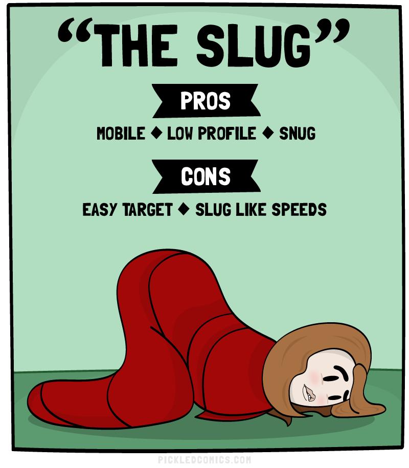 The Slug. Pros: Mobile, Low Profile, Snug. Cons: Easy Target, Slug Like Speeds.