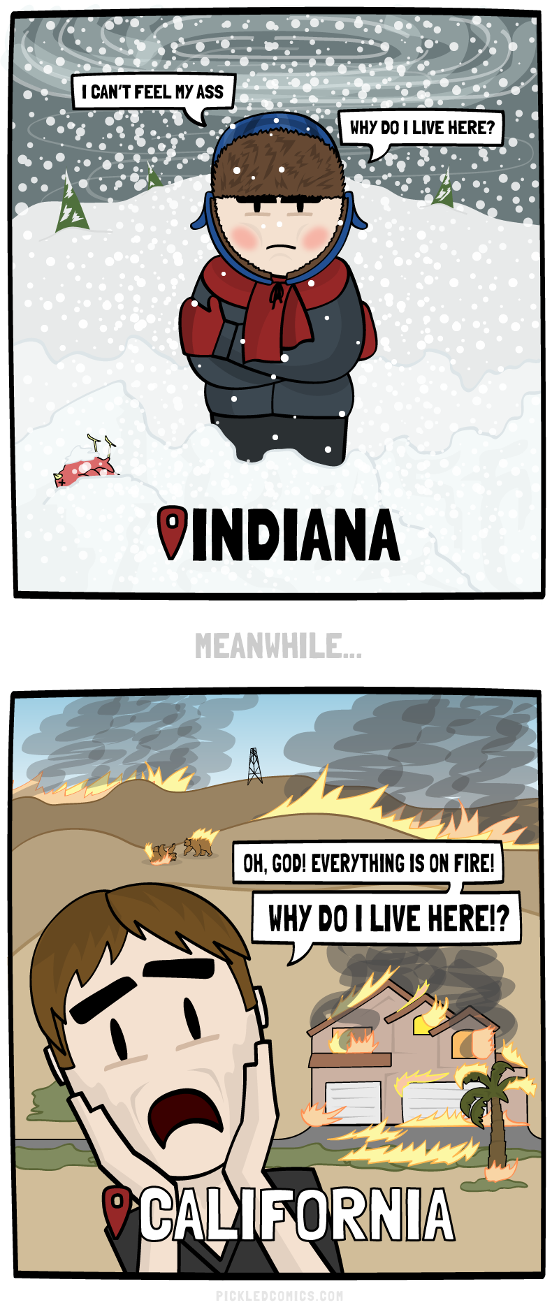 I can't feel my ass. Why do I live here? Indiana. Meanwhile... Oh, God! Everything is on fire! Why do I live here!?