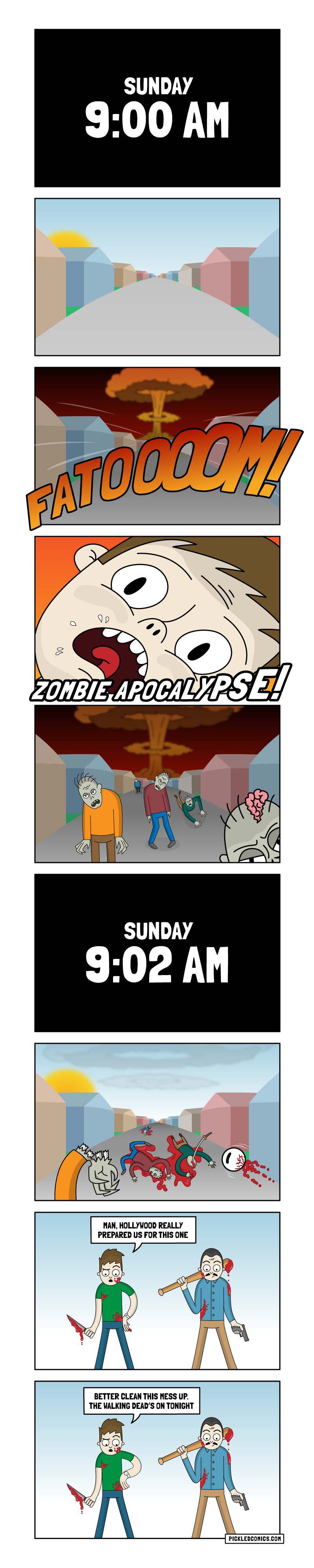 Sunday 9:00am. Fatoooom! Zombie Apocalypse! Sunday 9:02am. Man, Hollywood really prepared us for this one. Better clean this mess up. The Walking Dead's on tonight.