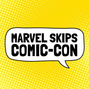 Marvel Skips Comic-Con
